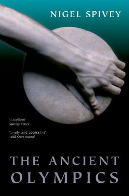 The Ancient Olympics By Spivey, Nigel